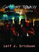 Ghost Town The Genesis Event by Leif J. Erickson